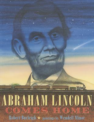 Abraham Lincoln Comes Home By Burleigh, Robert/ Minor, Wendell (ILT)